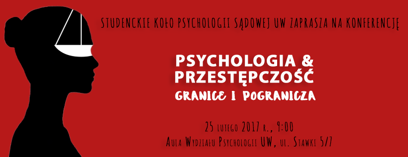 """Konferencja """"Psychologia & Przestępczość – granice i pogranicza"""" – 25.02.2017"""