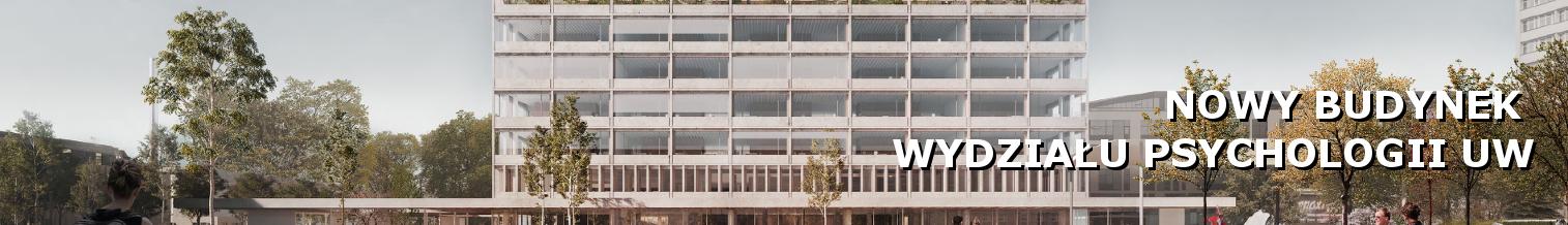 Rozstrzygnięcie konkursu na koncepcję architektoniczną nowego budynku Wydziału Psychologii UW