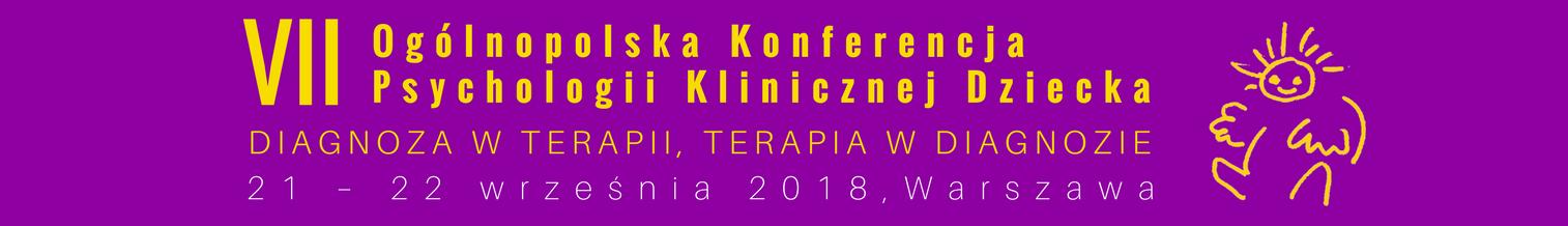 """VII Ogólnopolska Konferencja Psychologii Klinicznej Dziecka """"Diagnoza w terapii, terapia w diagnozie"""""""