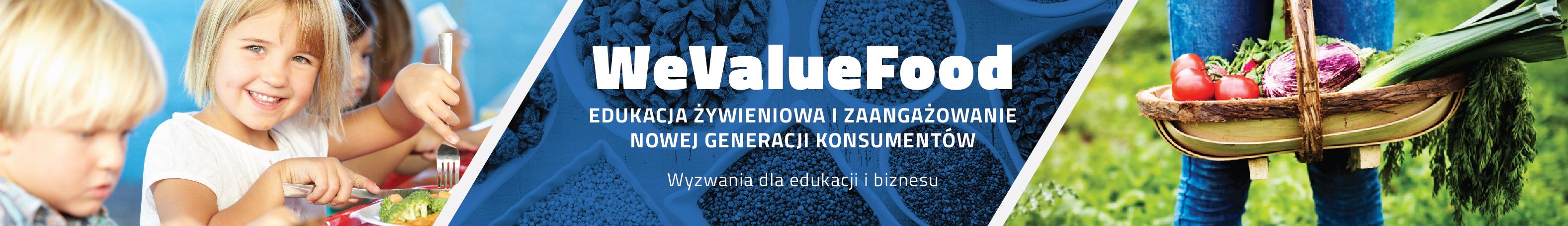 """Konferencja """"WeValueFood: Edukacja żywieniowa i zaangażowanie nowej generacji konsumentów"""" – 2 grudnia 2019 r., Warszawa"""