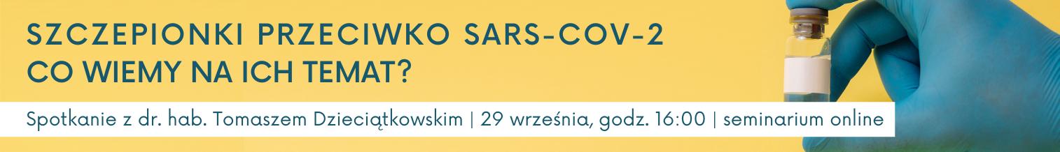 Szczepionki przeciwko Sars-Cov-2. Co o nich wiemy? Spotkanie z dr. hab. Tomaszem Dzieciątkowskim